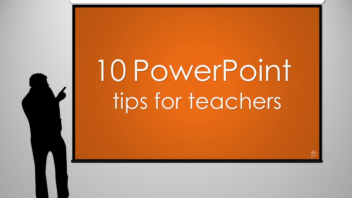 10 PowerPoint Tips for Teachers – tekhnologic