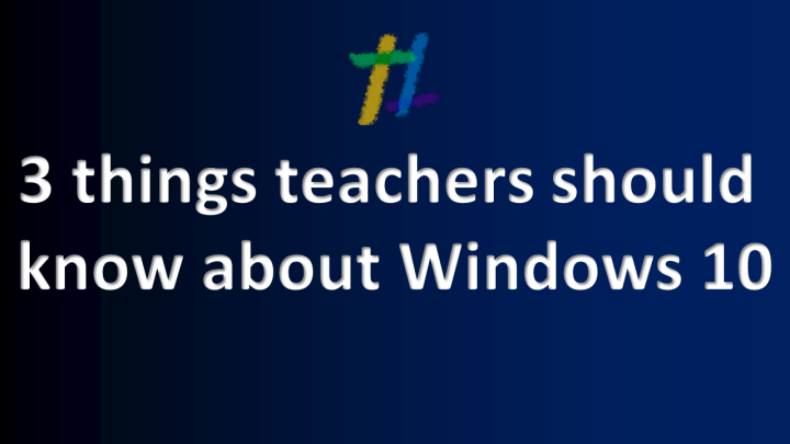 3 things teachers should know about Windows 10