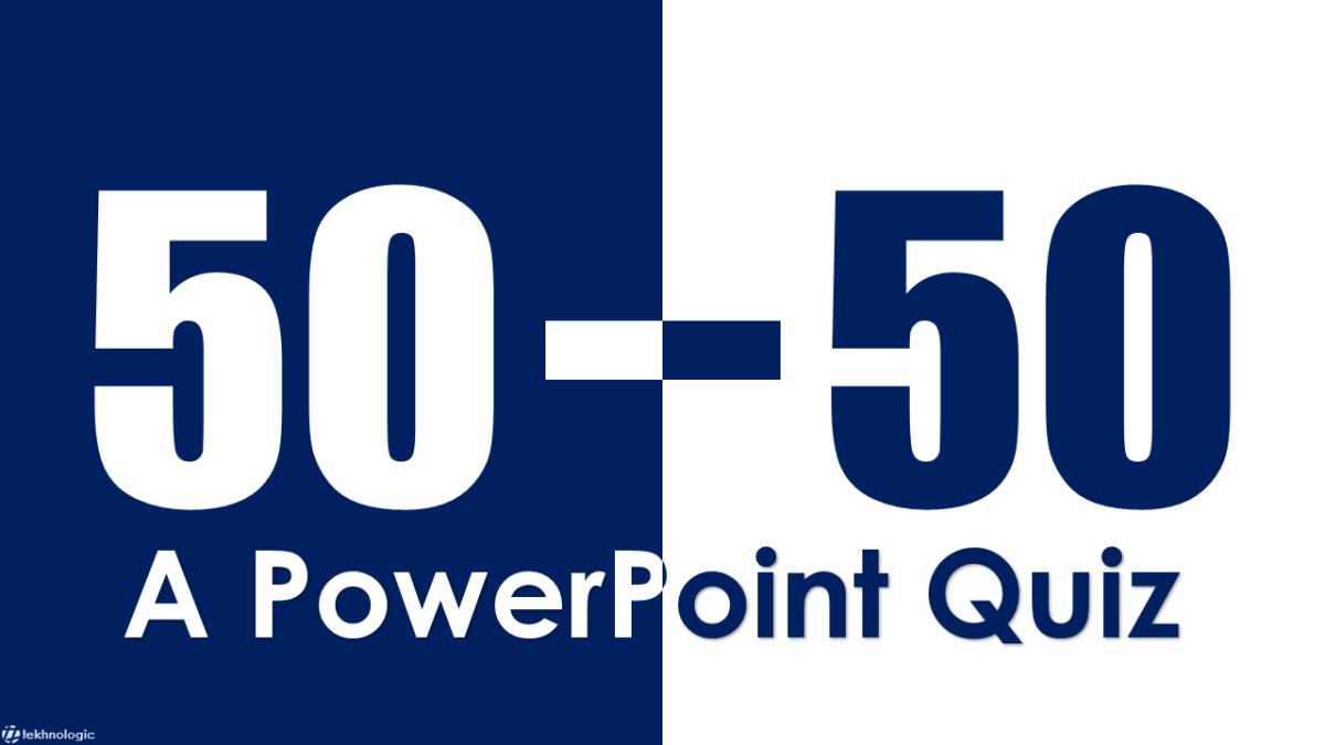 50-50: A PowerPoint Quiz